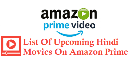 List Of Upcoming Hindi Movies On Amazon Prime